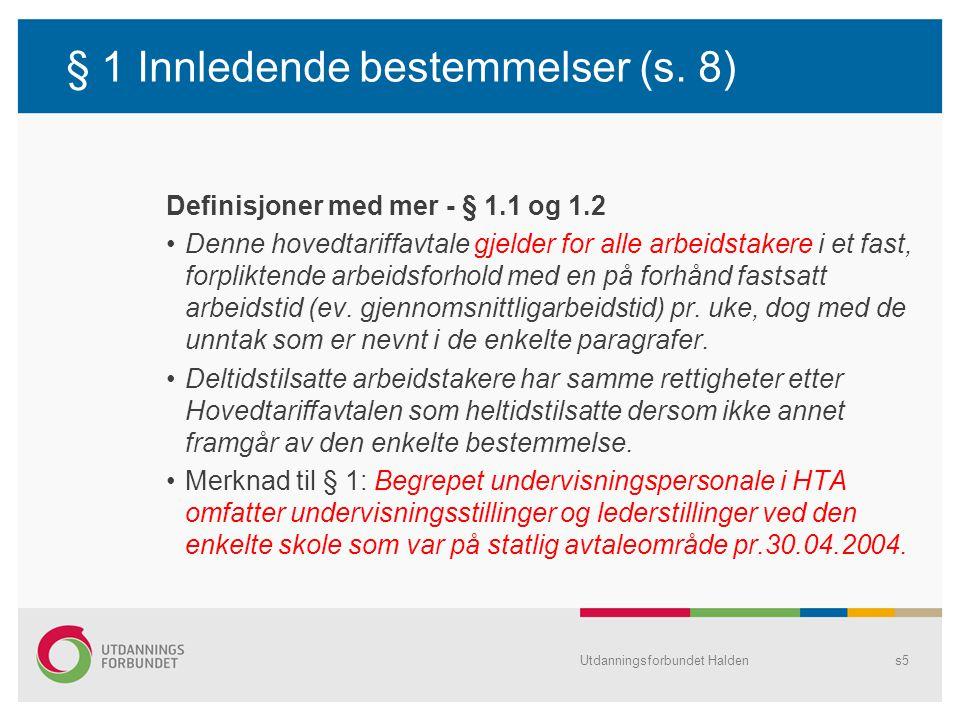 Utdanningsforbundet Haldens5 § 1 Innledende bestemmelser (s. 8) Definisjoner med mer - § 1.1 og 1.2 •Denne hovedtariffavtale gjelder for alle arbeidst