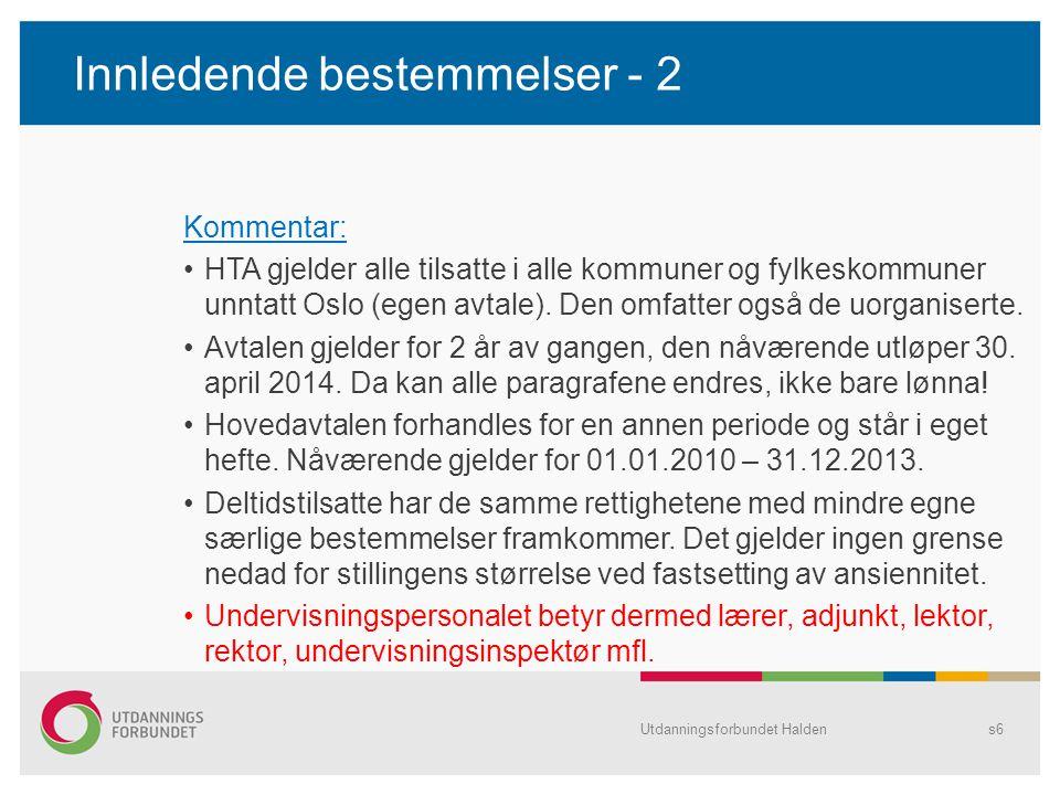 Innledende bestemmelser - 2 Kommentar: •HTA gjelder alle tilsatte i alle kommuner og fylkeskommuner unntatt Oslo (egen avtale). Den omfatter også de u