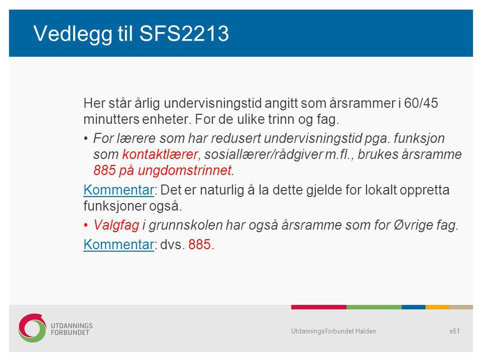 Vedlegg til SFS2213 Her står årlig undervisningstid angitt som årsrammer i 60/45 minutters enheter. For de ulike trinn og fag. •For lærere som har red