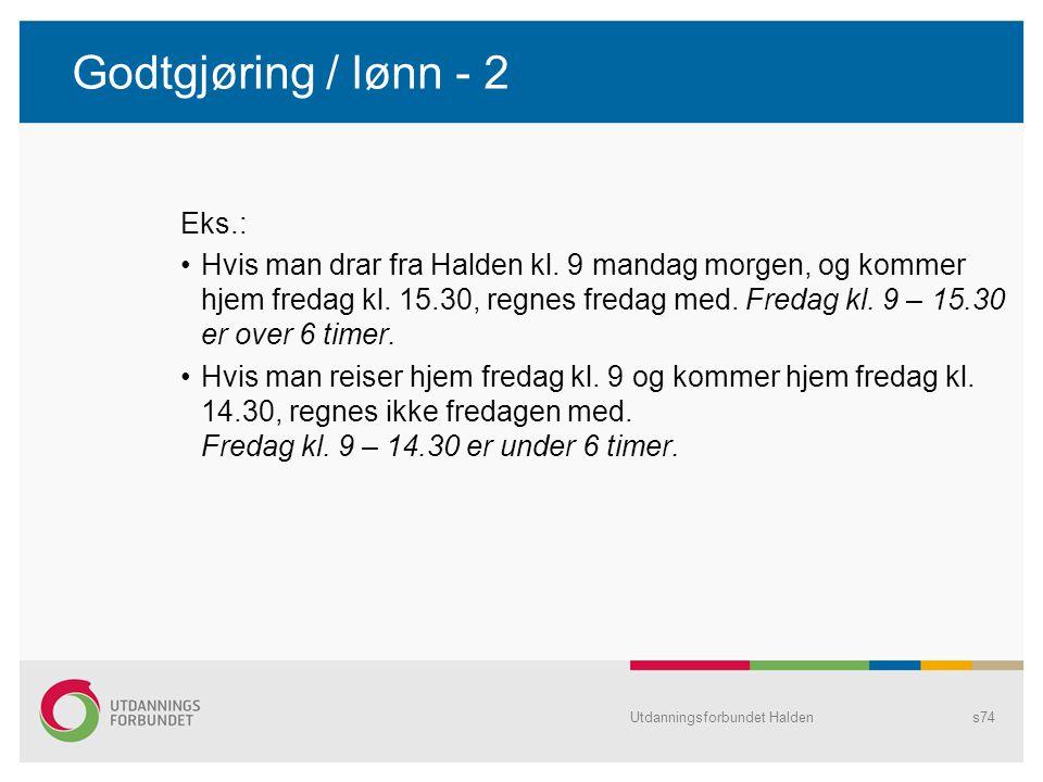 Godtgjøring / lønn - 2 Eks.: •Hvis man drar fra Halden kl. 9 mandag morgen, og kommer hjem fredag kl. 15.30, regnes fredag med. Fredag kl. 9 – 15.30 e