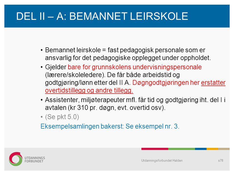 DEL II – A: BEMANNET LEIRSKOLE •Bemannet leirskole = fast pedagogisk personale som er ansvarlig for det pedagogiske opplegget under oppholdet. •Gjelde