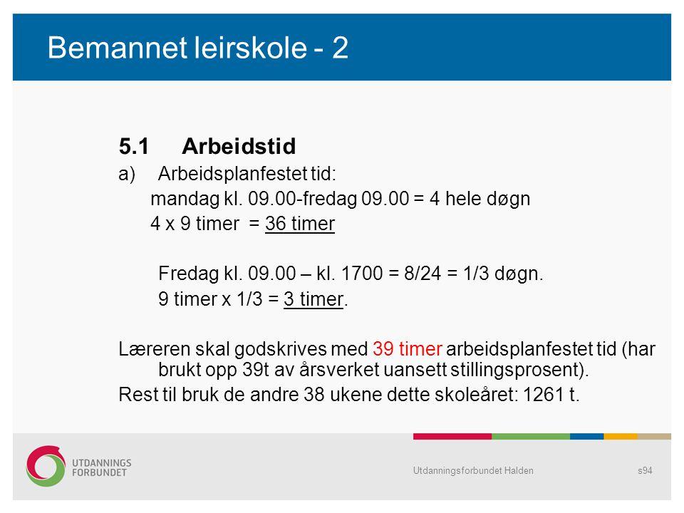 Bemannet leirskole - 2 5.1 Arbeidstid a)Arbeidsplanfestet tid: mandag kl. 09.00-fredag 09.00 = 4 hele døgn 4 x 9 timer = 36 timer Fredag kl. 09.00 – k