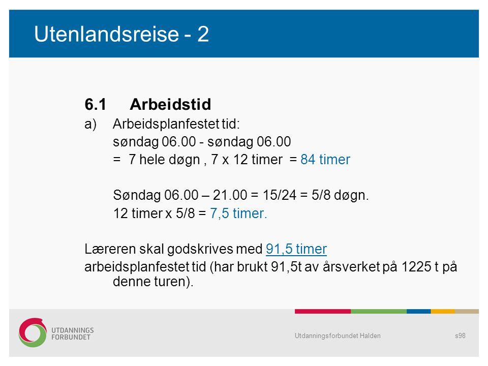 Utenlandsreise - 2 6.1 Arbeidstid a)Arbeidsplanfestet tid: søndag 06.00 - søndag 06.00 = 7 hele døgn, 7 x 12 timer = 84 timer Søndag 06.00 – 21.00 = 1