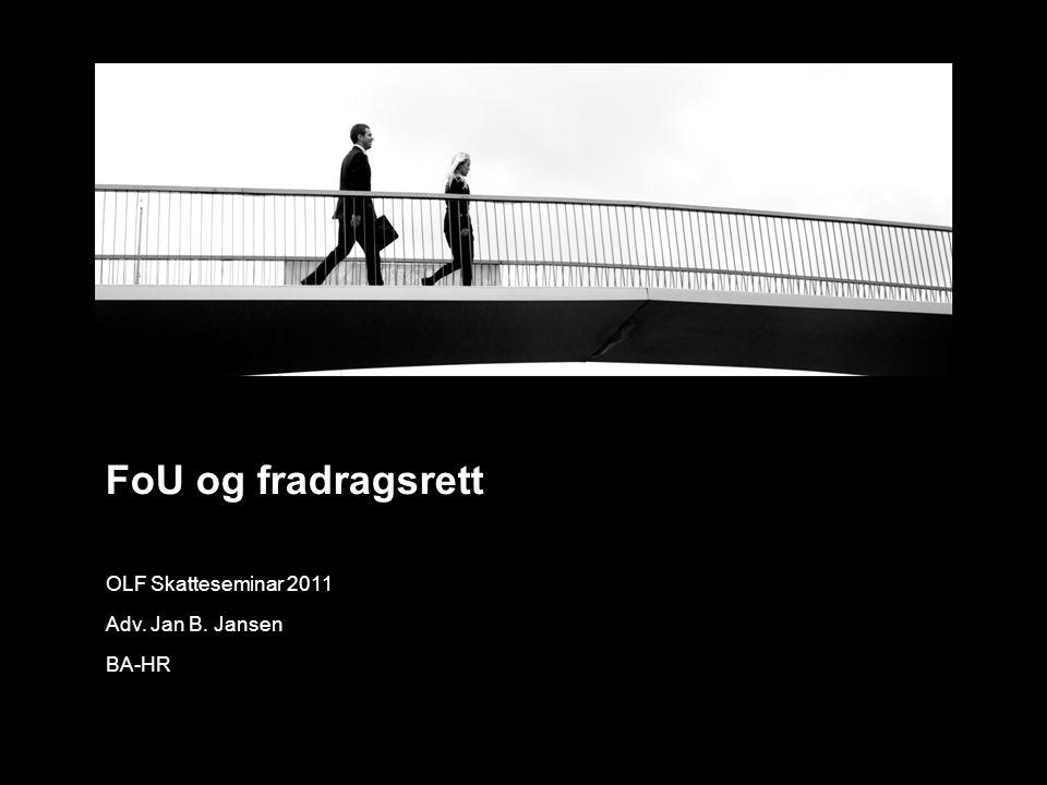 FoU og fradragsrett OLF Skatteseminar 2011 Adv. Jan B. Jansen BA-HR
