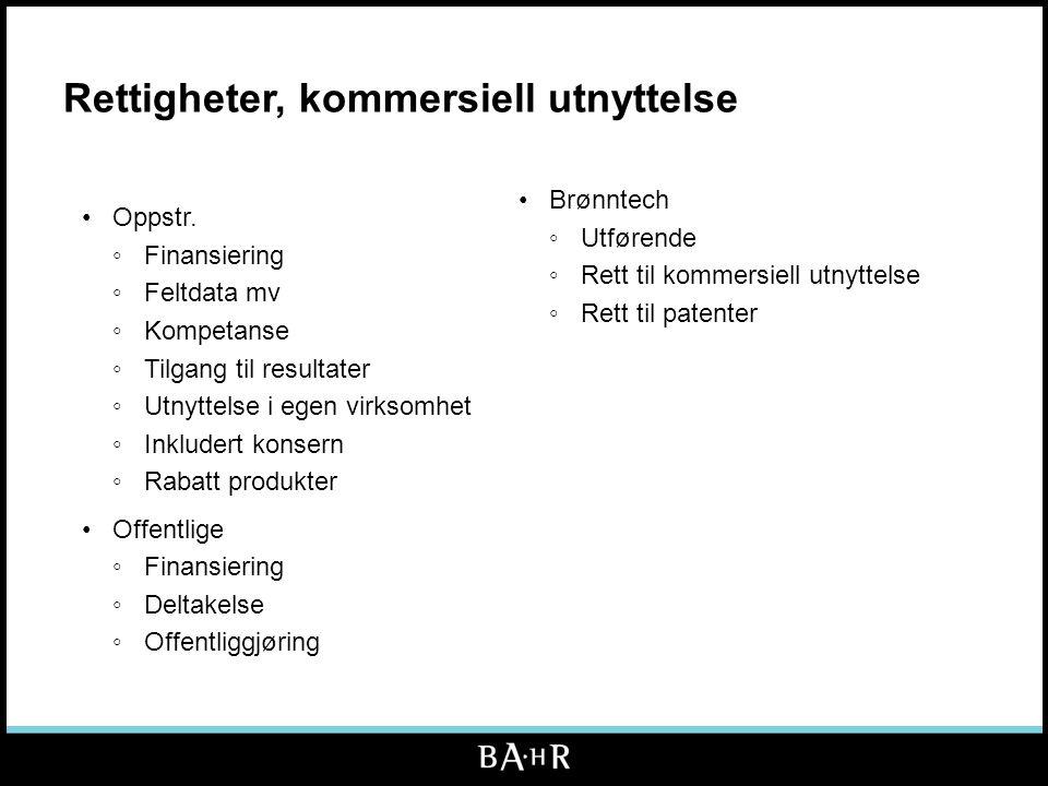 Rettigheter, kommersiell utnyttelse •Brønntech ◦Utførende ◦Rett til kommersiell utnyttelse ◦Rett til patenter •Oppstr. ◦Finansiering ◦Feltdata mv ◦Kom
