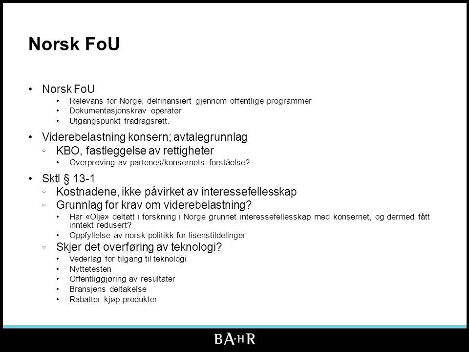Norsk FoU •Norsk FoU •Relevans for Norge, delfinansiert gjennom offentlige programmer •Dokumentasjonskrav operatør •Utgangspunkt fradragsrett. •Videre