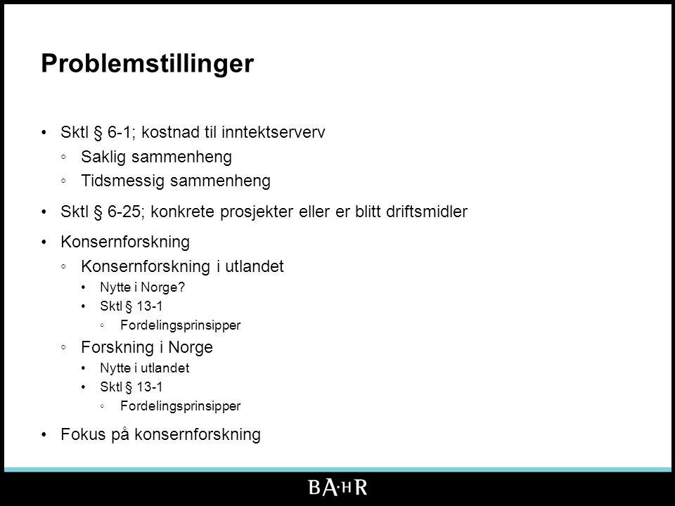 Problemstillinger •Sktl § 6-1; kostnad til inntektserverv ◦Saklig sammenheng ◦Tidsmessig sammenheng •Sktl § 6-25; konkrete prosjekter eller er blitt driftsmidler •Konsernforskning ◦Konsernforskning i utlandet •Nytte i Norge.