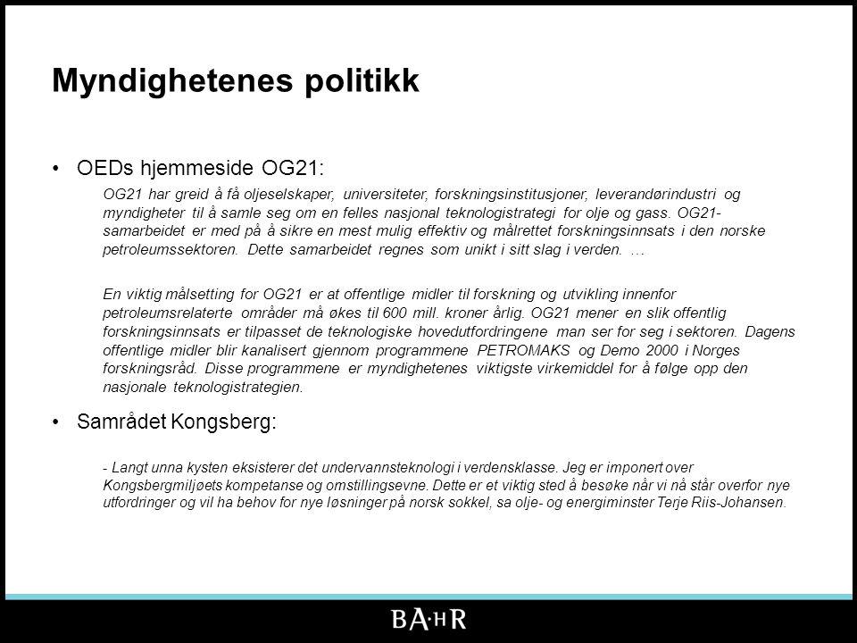 Myndighetenes politikk •OEDs hjemmeside OG21: OG21 har greid å få oljeselskaper, universiteter, forskningsinstitusjoner, leverandørindustri og myndigheter til å samle seg om en felles nasjonal teknologistrategi for olje og gass.