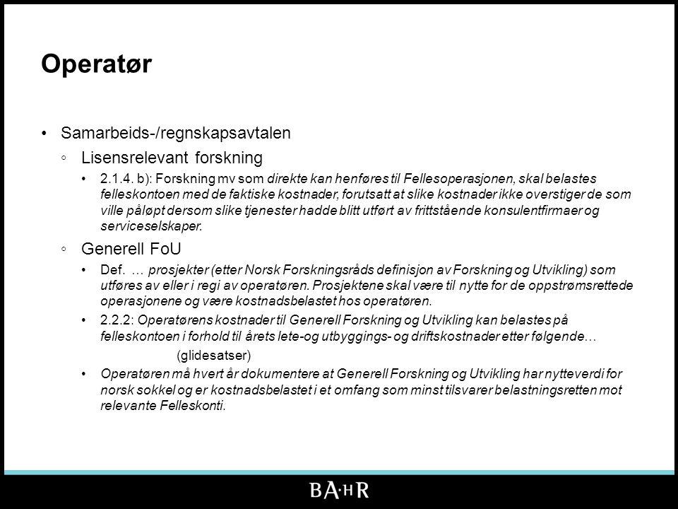 Operatør •Samarbeids-/regnskapsavtalen ◦Lisensrelevant forskning •2.1.4. b): Forskning mv som direkte kan henføres til Fellesoperasjonen, skal belaste