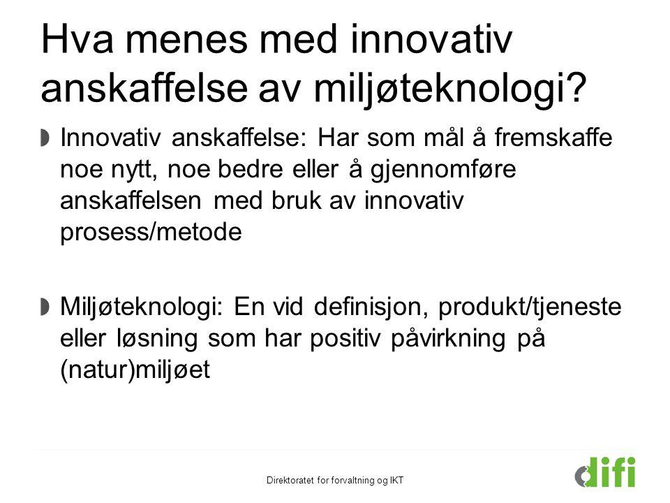 Hva menes med innovativ anskaffelse av miljøteknologi? Innovativ anskaffelse: Har som mål å fremskaffe noe nytt, noe bedre eller å gjennomføre anskaff