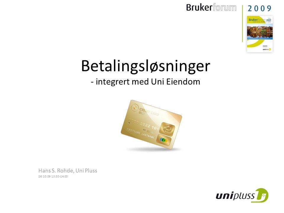 Betalingsløsninger - integrert med Uni Eiendom Hans S. Rohde, Uni Pluss 26.10.09 13.30 -14.00