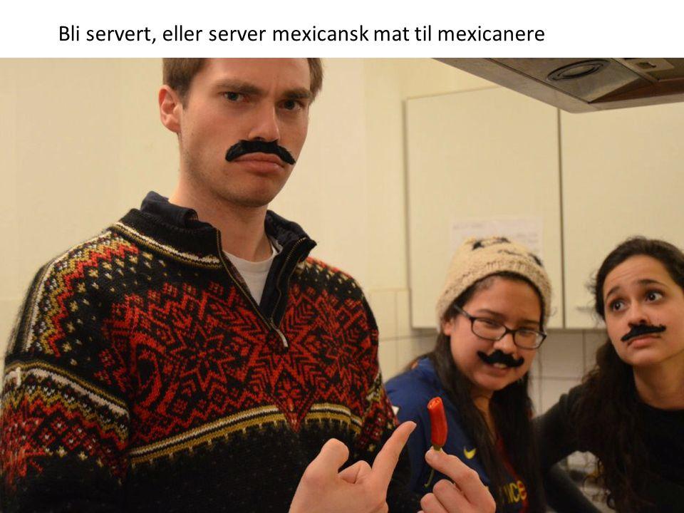 Bli servert, eller server mexicansk mat til mexicanere