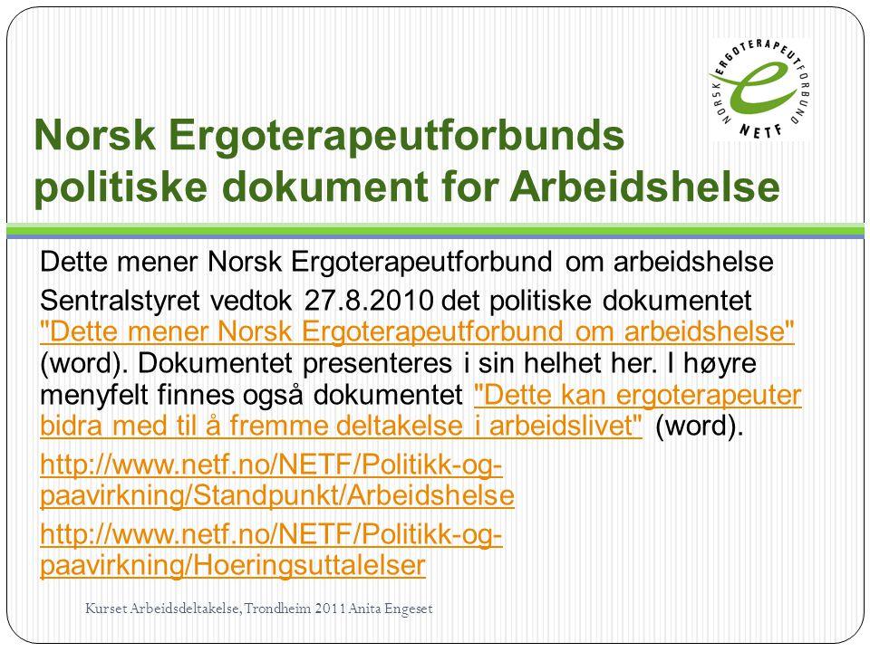 Norsk Ergoterapeutforbunds politiske dokument for Arbeidshelse Dette mener Norsk Ergoterapeutforbund om arbeidshelse Sentralstyret vedtok 27.8.2010 det politiske dokumentet Dette mener Norsk Ergoterapeutforbund om arbeidshelse (word).