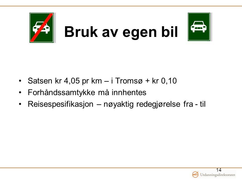 Bruk av egen bil •Satsen kr 4,05 pr km – i Tromsø + kr 0,10 •Forhåndssamtykke må innhentes •Reisespesifikasjon – nøyaktig redegjørelse fra - til 14