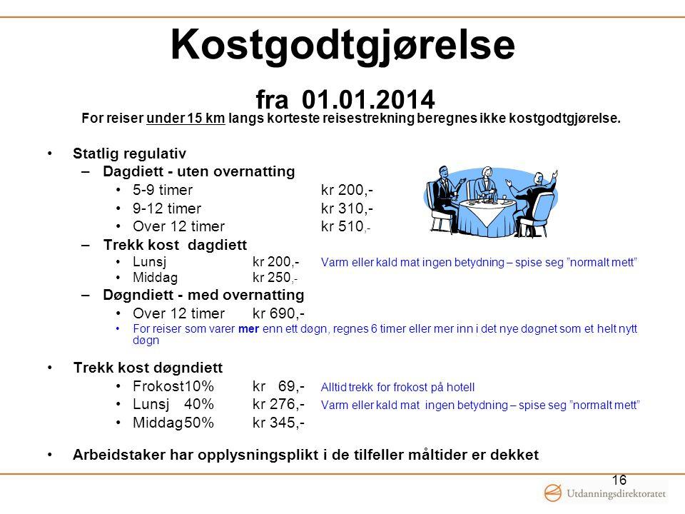 Kostgodtgjørelse fra 01.01.2014 16 For reiser under 15 km langs korteste reisestrekning beregnes ikke kostgodtgjørelse. •Statlig regulativ –Dagdiett -