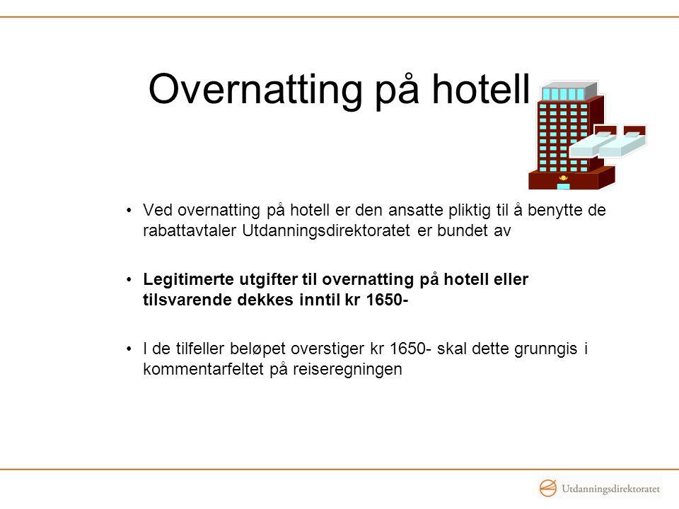 Overnatting på hotell •Ved overnatting på hotell er den ansatte pliktig til å benytte de rabattavtaler Utdanningsdirektoratet er bundet av •Legitimert