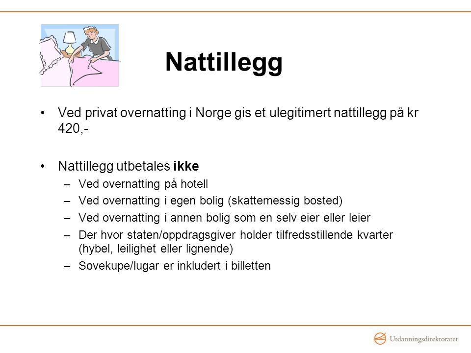 Nattillegg •Ved privat overnatting i Norge gis et ulegitimert nattillegg på kr 420,- •Nattillegg utbetales ikke –Ved overnatting på hotell –Ved overnatting i egen bolig (skattemessig bosted) –Ved overnatting i annen bolig som en selv eier eller leier –Der hvor staten/oppdragsgiver holder tilfredsstillende kvarter (hybel, leilighet eller lignende) –Sovekupe/lugar er inkludert i billetten