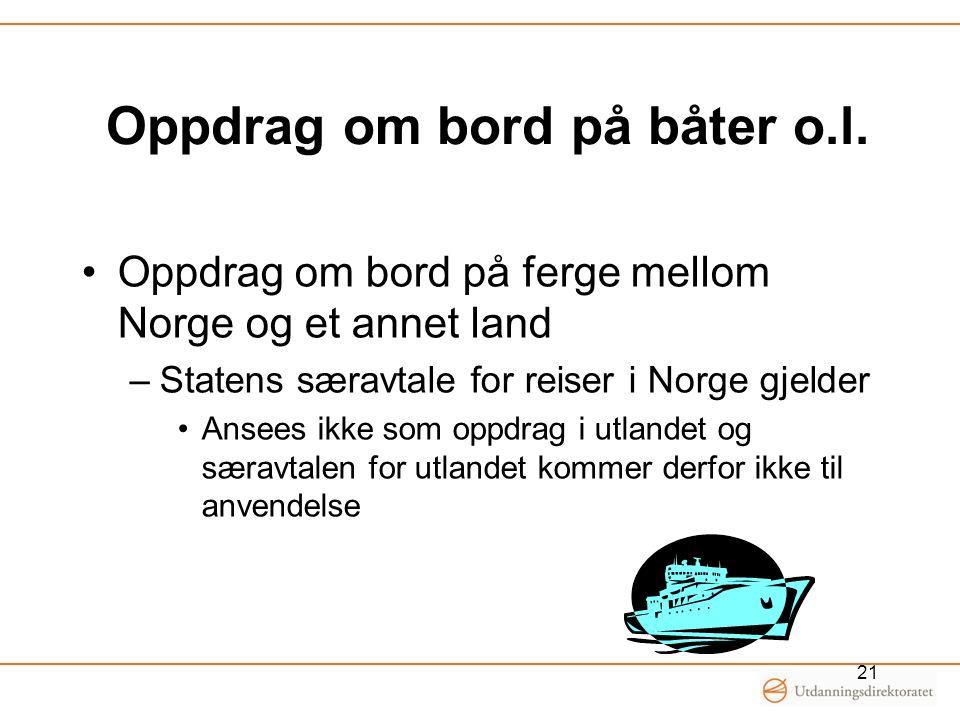 Oppdrag om bord på båter o.l. •Oppdrag om bord på ferge mellom Norge og et annet land –Statens særavtale for reiser i Norge gjelder •Ansees ikke som o
