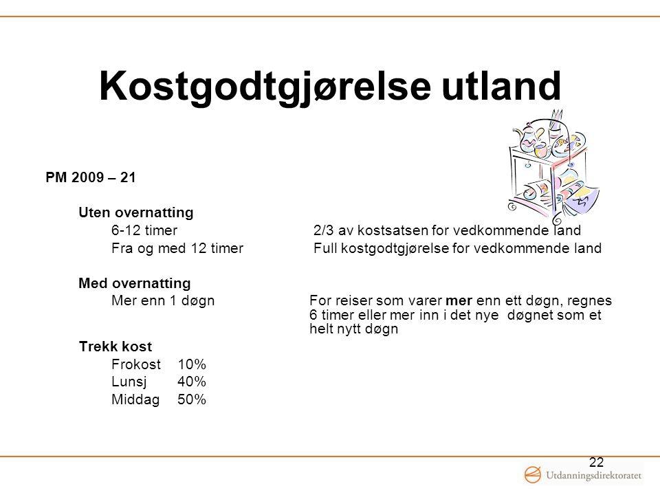 Kostgodtgjørelse utland PM 2009 – 21 Uten overnatting 6-12 timer 2/3 av kostsatsen for vedkommende land Fra og med 12 timer Full kostgodtgjørelse for