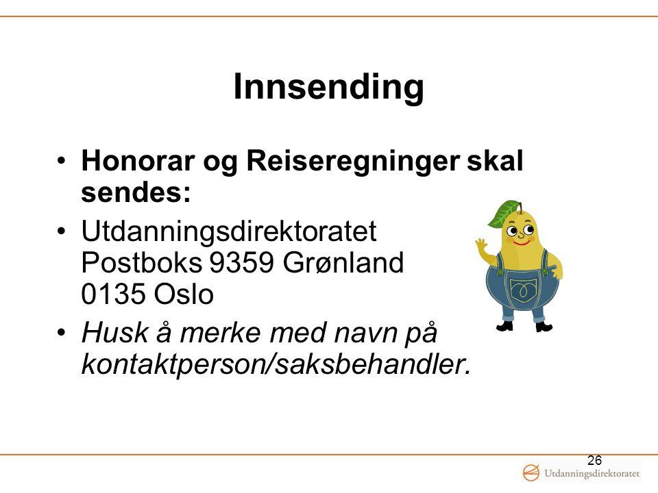 Innsending •Honorar og Reiseregninger skal sendes: •Utdanningsdirektoratet Postboks 9359 Grønland 0135 Oslo •Husk å merke med navn på kontaktperson/sa