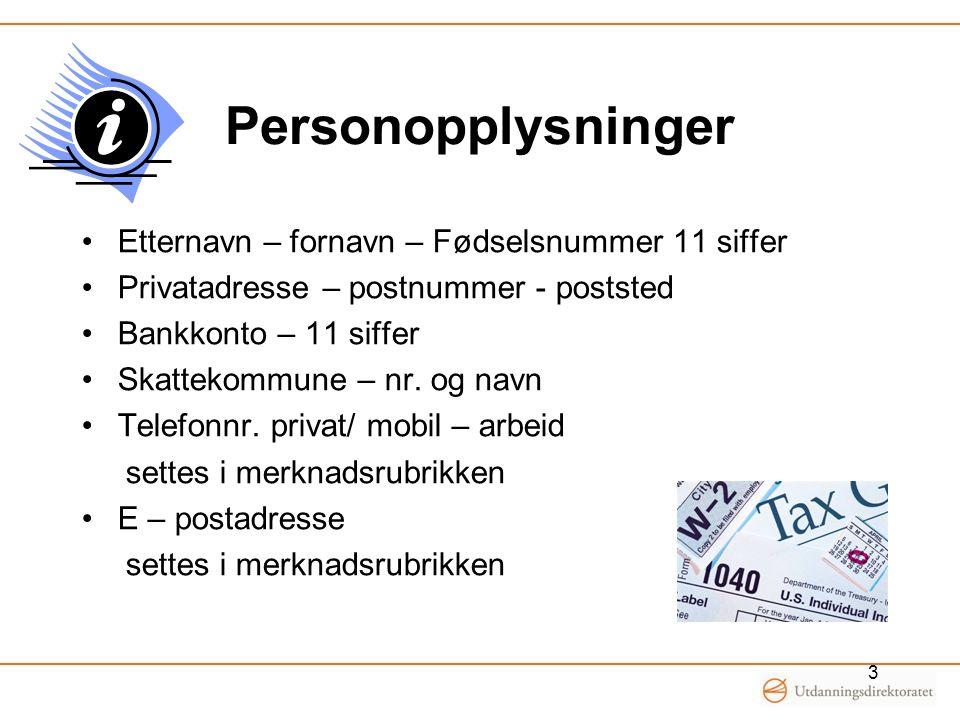 Personopplysninger •Etternavn – fornavn – Fødselsnummer 11 siffer •Privatadresse – postnummer - poststed •Bankkonto – 11 siffer •Skattekommune – nr. o