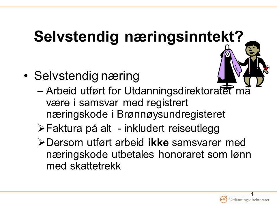 Selvstendig næringsinntekt? •Selvstendig næring –Arbeid utført for Utdanningsdirektoratet må være i samsvar med registrert næringskode i Brønnøysundre