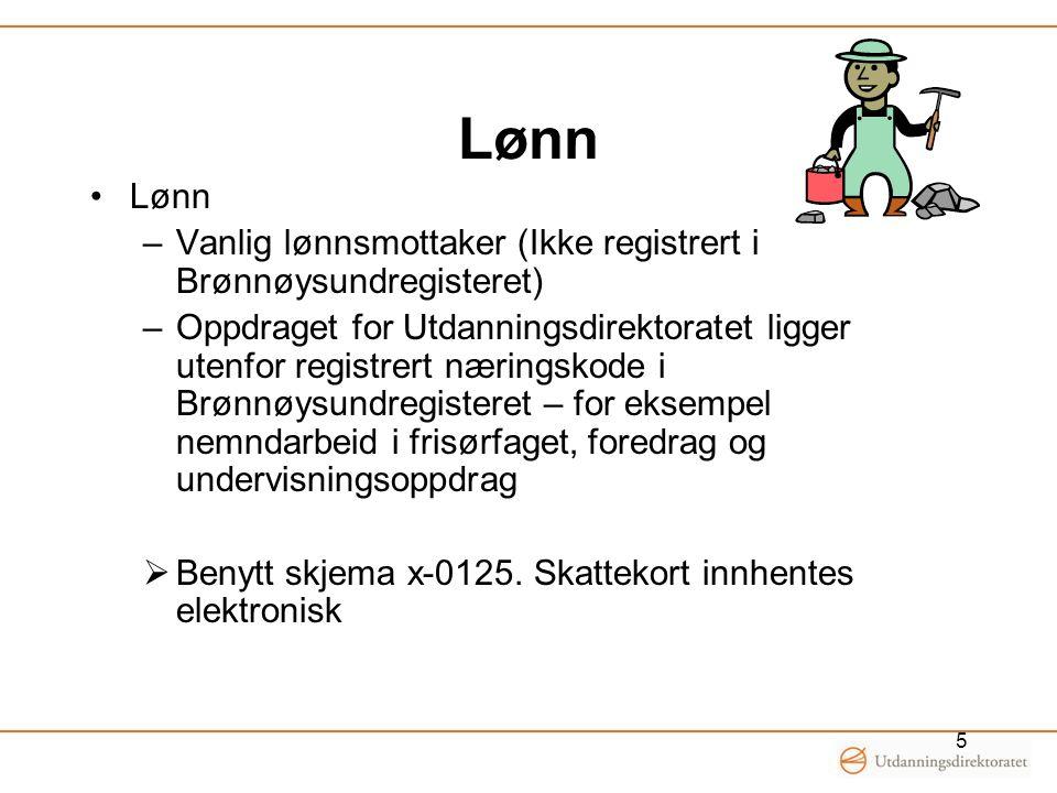 Lønn •Lønn –Vanlig lønnsmottaker (Ikke registrert i Brønnøysundregisteret) –Oppdraget for Utdanningsdirektoratet ligger utenfor registrert næringskode i Brønnøysundregisteret – for eksempel nemndarbeid i frisørfaget, foredrag og undervisningsoppdrag  Benytt skjema x-0125.