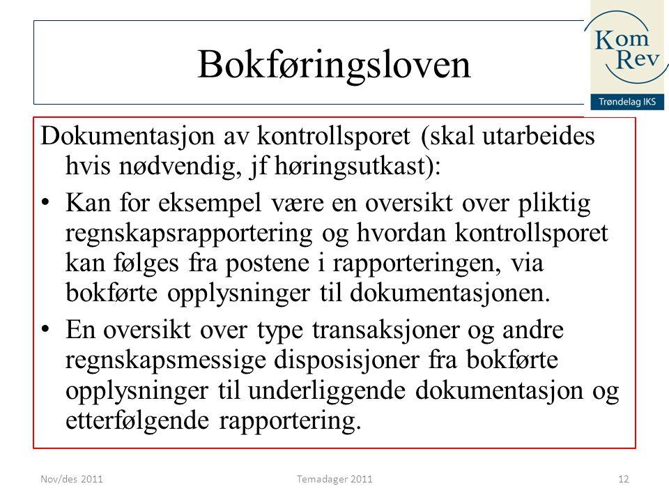 Bokføringsloven Dokumentasjon av kontrollsporet (skal utarbeides hvis nødvendig, jf høringsutkast): • Kan for eksempel være en oversikt over pliktig r