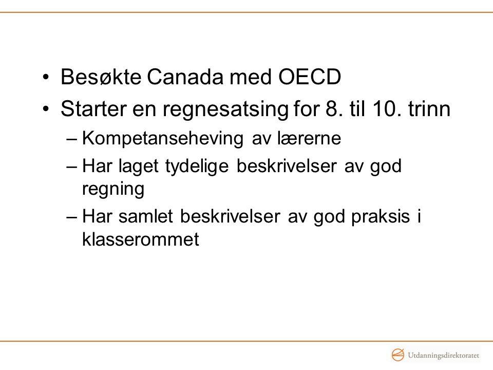 •Besøkte Canada med OECD •Starter en regnesatsing for 8.