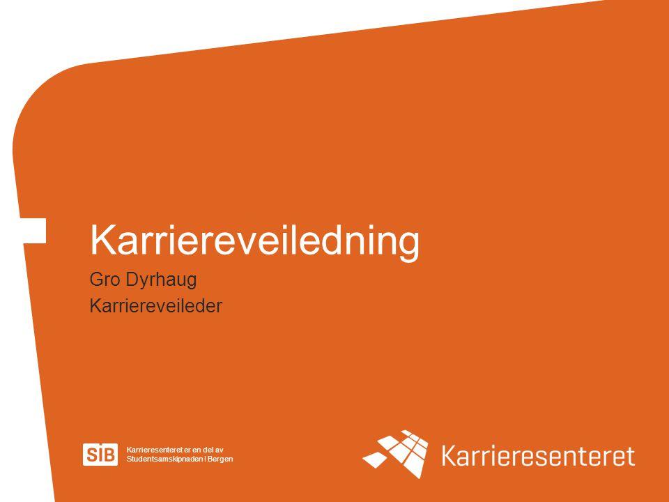 Karrieresenteret er en del av Studentsamskipnaden I Bergen Gro Dyrhaug Karriereveileder Karriereveiledning