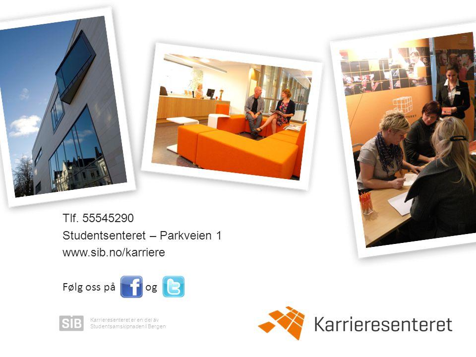 Karrieresenteret er en del av Studentsamskipnaden I Bergen Tlf. 55545290 Studentsenteret – Parkveien 1 www.sib.no/karriere Følg oss på og