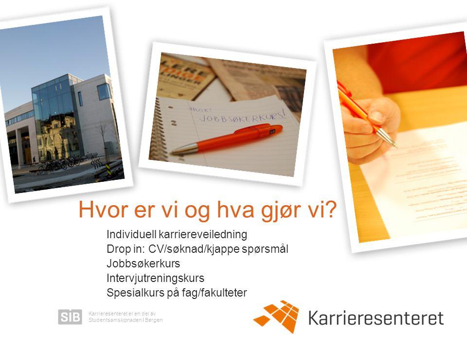 Karrieresenteret er en del av Studentsamskipnaden I Bergen Individuell karriereveiledning Drop in: CV/søknad/kjappe spørsmål Jobbsøkerkurs Intervjutre