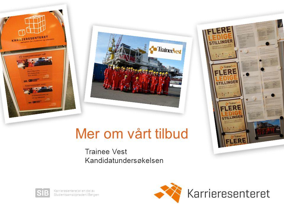 Karrieresenteret er en del av Studentsamskipnaden I Bergen Mer om vårt tilbud Trainee Vest Kandidatundersøkelsen