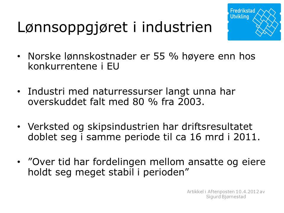 Lønnsoppgjøret i industrien • Norske lønnskostnader er 55 % høyere enn hos konkurrentene i EU • Industri med naturressurser langt unna har overskuddet falt med 80 % fra 2003.