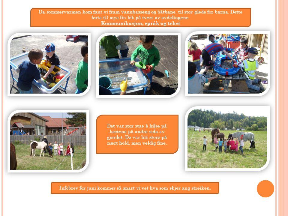 Da sommervarmen kom fant vi fram vannbasseng og båtbane, til stor glede for barna. Dette førte til mye fin lek på tvers av avdelingene. Kommunikasjon,