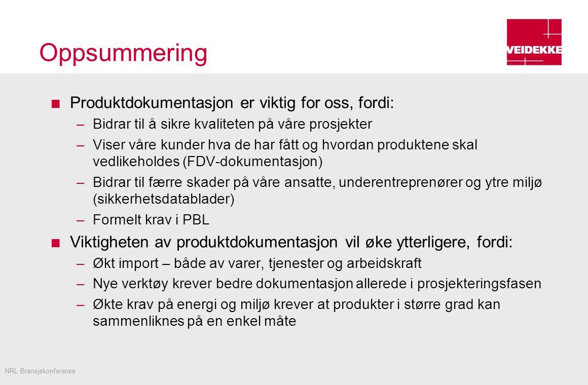 Oppsummering Produktdokumentasjon er viktig for oss, fordi: –Bidrar til å sikre kvaliteten på våre prosjekter –Viser våre kunder hva de har fått og hvordan produktene skal vedlikeholdes (FDV-dokumentasjon) –Bidrar til færre skader på våre ansatte, underentreprenører og ytre miljø (sikkerhetsdatablader) –Formelt krav i PBL Viktigheten av produktdokumentasjon vil øke ytterligere, fordi: –Økt import – både av varer, tjenester og arbeidskraft –Nye verktøy krever bedre dokumentasjon allerede i prosjekteringsfasen –Økte krav på energi og miljø krever at produkter i større grad kan sammenliknes på en enkel måte NRL Bransjekonferanse