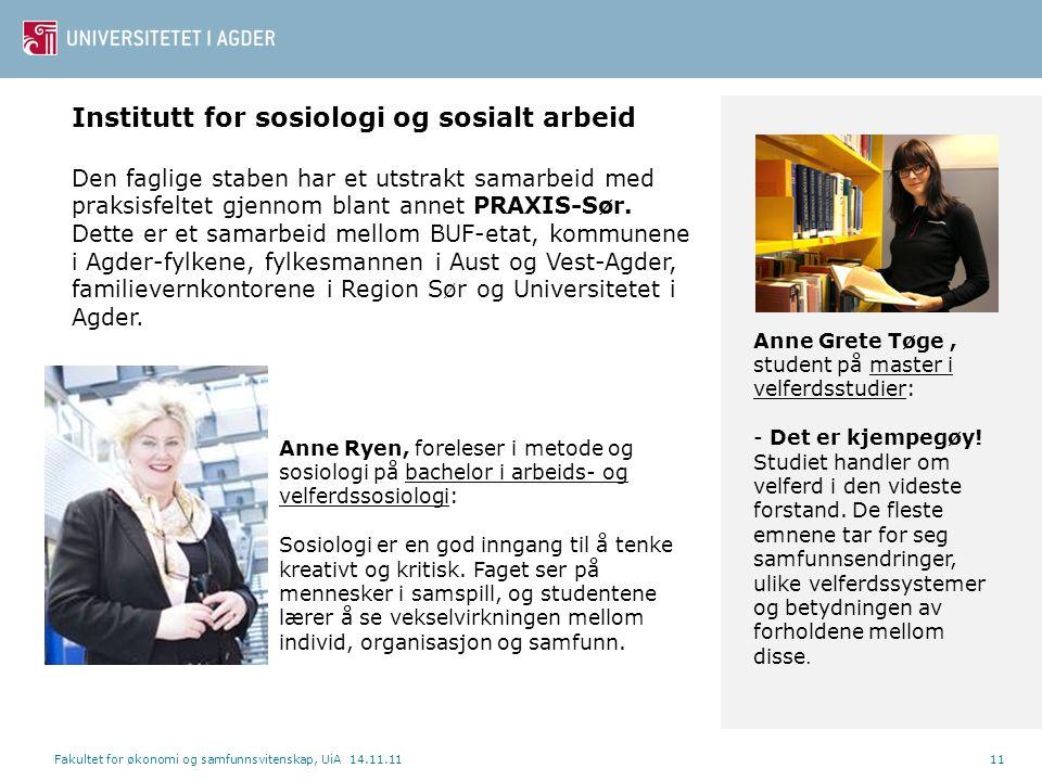 Fakultet for økonomi og samfunnsvitenskap, UiA 14.11.1111 Anne Grete Tøge, student på master i velferdsstudier: - Det er kjempegøy! Studiet handler om