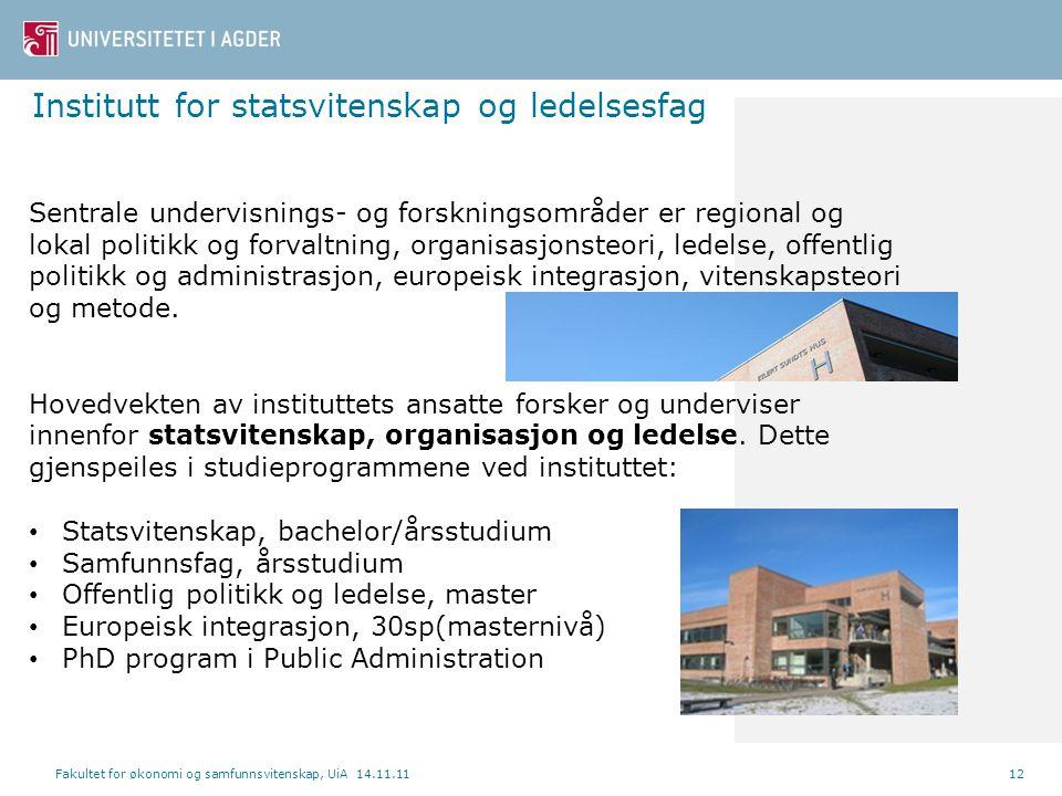 Institutt for statsvitenskap og ledelsesfag Fakultet for økonomi og samfunnsvitenskap, UiA 14.11.1112 Sentrale undervisnings- og forskningsområder er