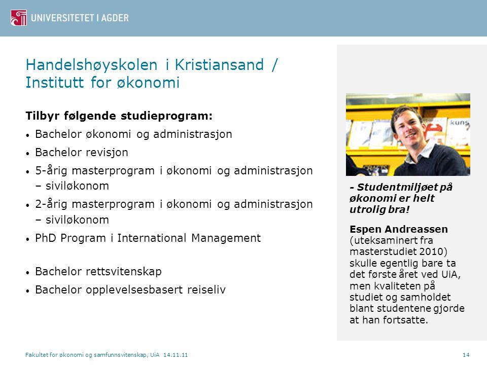 Handelshøyskolen i Kristiansand / Institutt for økonomi Tilbyr følgende studieprogram: • Bachelor økonomi og administrasjon • Bachelor revisjon • 5-år