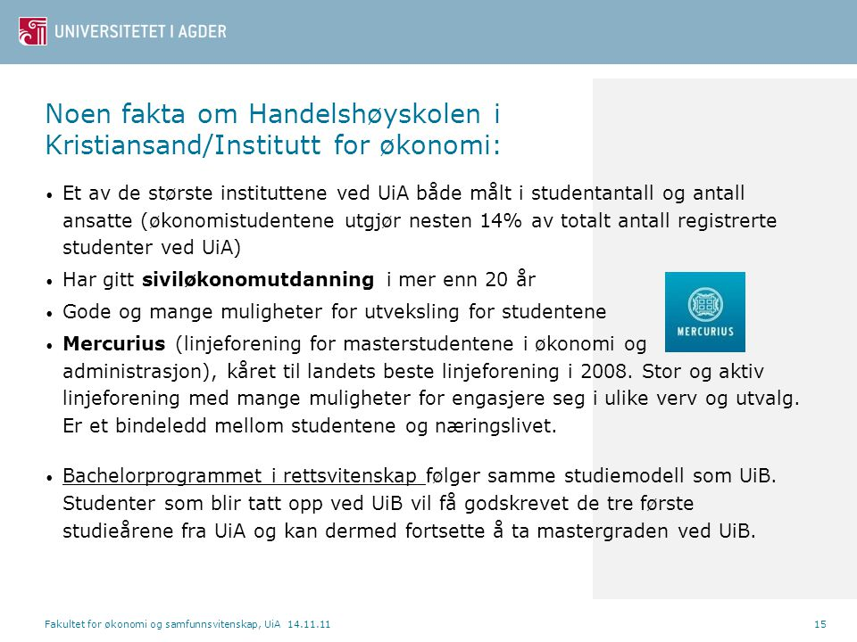 Noen fakta om Handelshøyskolen i Kristiansand/Institutt for økonomi: • Et av de største instituttene ved UiA både målt i studentantall og antall ansat
