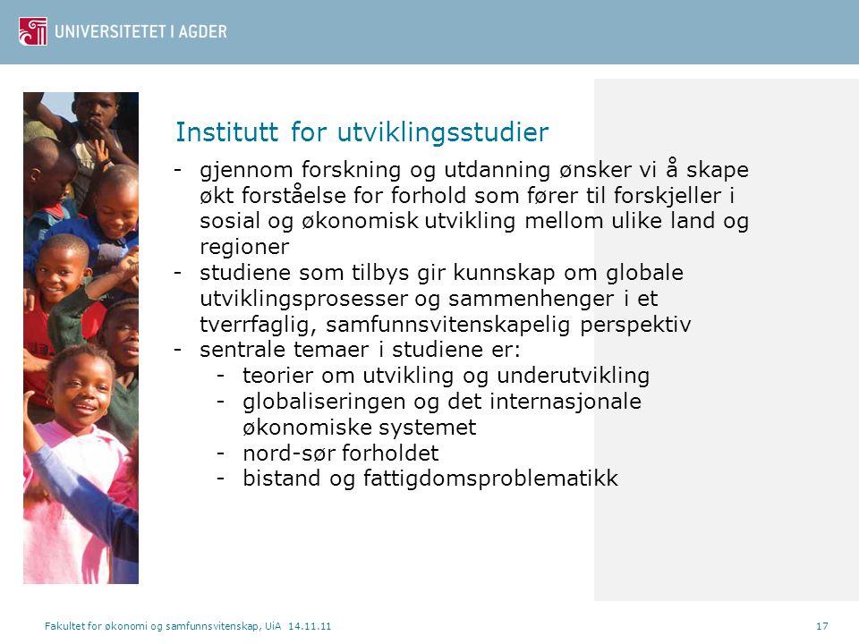 Institutt for utviklingsstudier Fakultet for økonomi og samfunnsvitenskap, UiA 14.11.1117 -gjennom forskning og utdanning ønsker vi å skape økt forstå