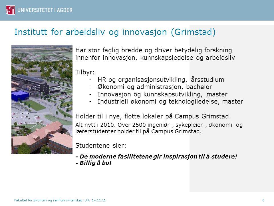 Institutt for arbeidsliv og innovasjon (Grimstad) Fakultet for økonomi og samfunnsvitenskap, UiA 14.11.116 Har stor faglig bredde og driver betydelig