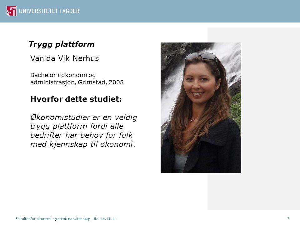 Fakultet for økonomi og samfunnsvitenskap, UiA 14.11.117 Vanida Vik Nerhus Bachelor i økonomi og administrasjon, Grimstad, 2008 Hvorfor dette studiet: