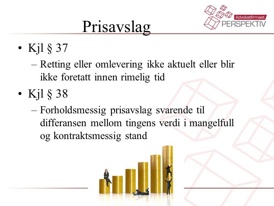 Prisavslag •Kjl § 37 –Retting eller omlevering ikke aktuelt eller blir ikke foretatt innen rimelig tid •Kjl § 38 –Forholdsmessig prisavslag svarende til differansen mellom tingens verdi i mangelfull og kontraktsmessig stand