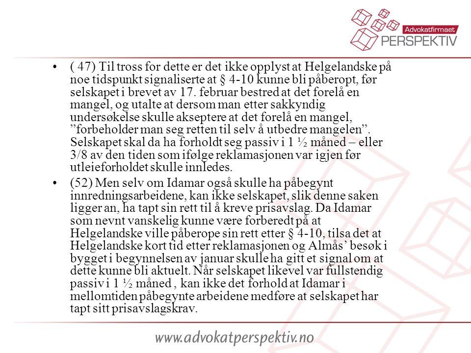 •( 47) Til tross for dette er det ikke opplyst at Helgelandske på noe tidspunkt signaliserte at § 4-10 kunne bli påberopt, før selskapet i brevet av 17.