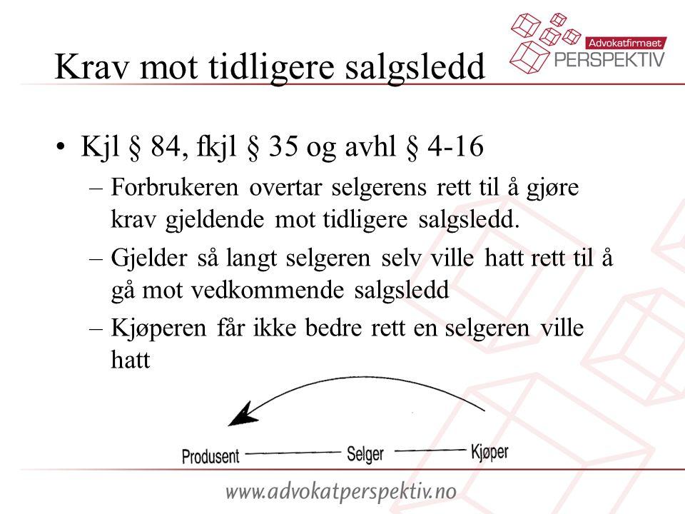 Krav mot tidligere salgsledd •Kjl § 84, fkjl § 35 og avhl § 4-16 –Forbrukeren overtar selgerens rett til å gjøre krav gjeldende mot tidligere salgsledd.
