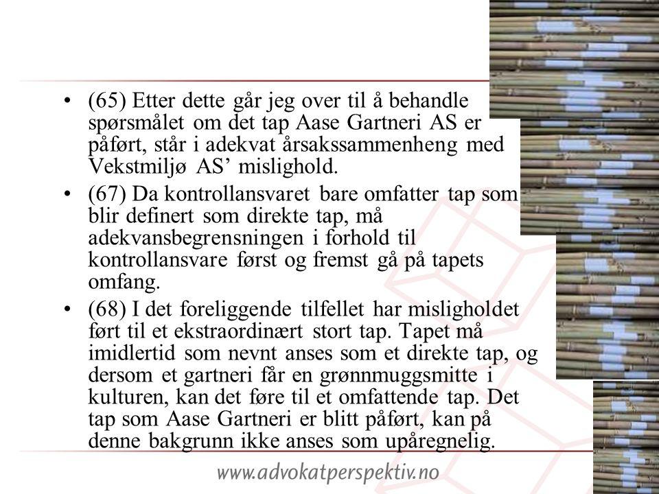 •(65) Etter dette går jeg over til å behandle spørsmålet om det tap Aase Gartneri AS er påført, står i adekvat årsakssammenheng med Vekstmiljø AS' mislighold.