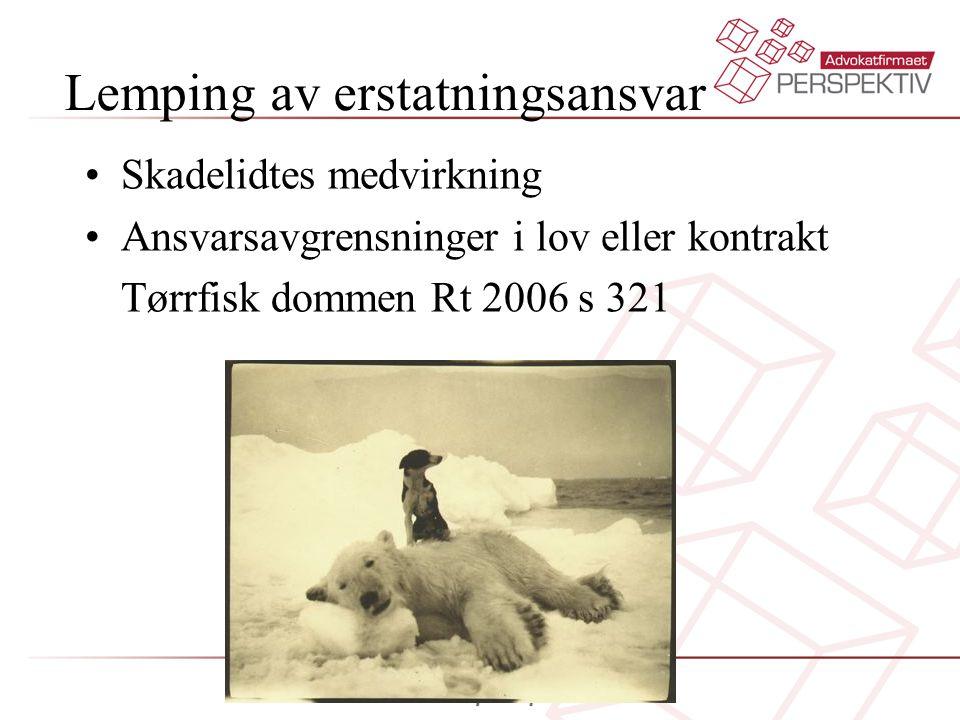 Lemping av erstatningsansvar •Skadelidtes medvirkning •Ansvarsavgrensninger i lov eller kontrakt Tørrfisk dommen Rt 2006 s 321