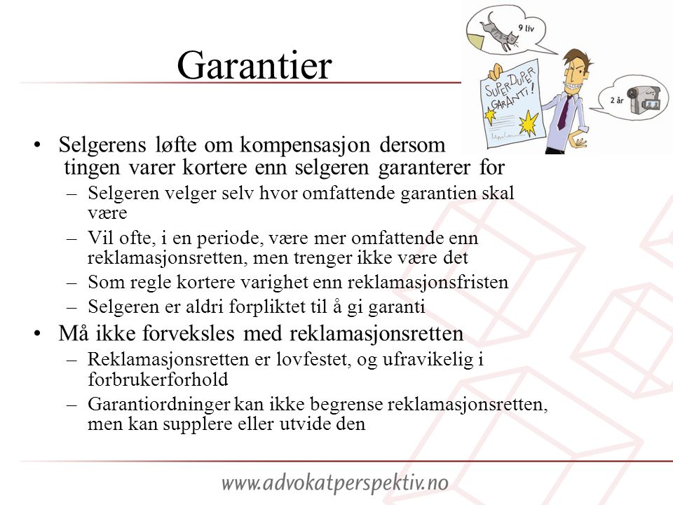 Garantier •Selgerens løfte om kompensasjon dersom tingen varer kortere enn selgeren garanterer for –Selgeren velger selv hvor omfattende garantien ska
