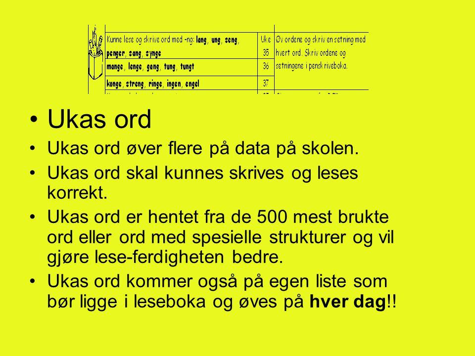 •Ukas ord •Ukas ord øver flere på data på skolen. •Ukas ord skal kunnes skrives og leses korrekt. •Ukas ord er hentet fra de 500 mest brukte ord eller
